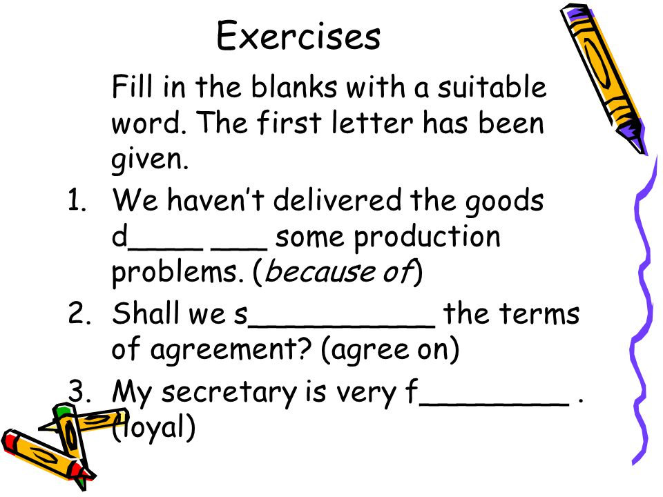 Exercises Fill in the blanks with a suitable word.