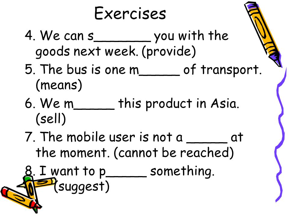 Exercises 4.We can s_______ you with the goods next week.
