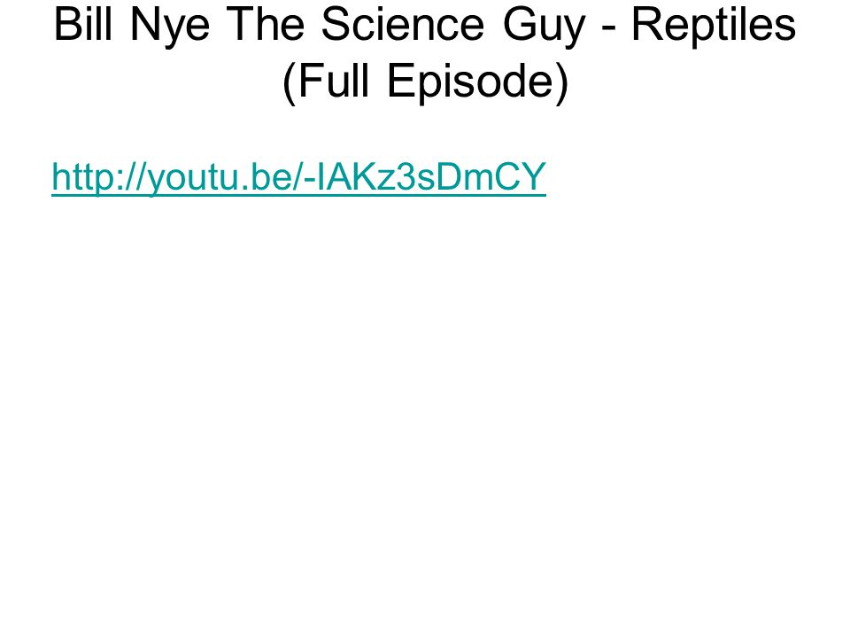 Bill Nye The Science Guy - Reptiles (Full Episode) http://youtu.be/-IAKz3sDmCY