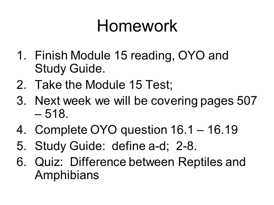Homework 1.Finish Module 15 reading, OYO and Study Guide.
