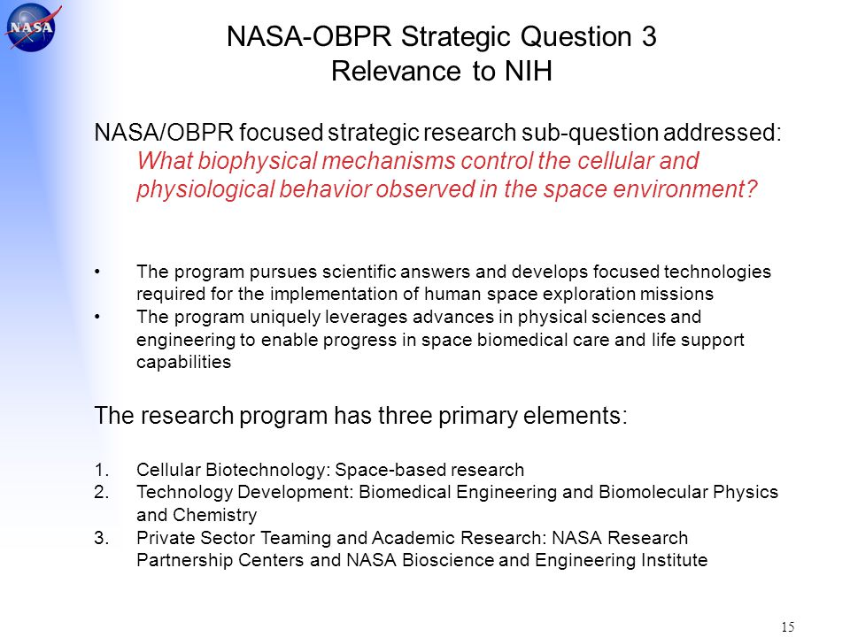 15 NASA-OBPR Strategic Question 3 Relevance to NIH NASA/OBPR focused strategic research sub-question addressed: What biophysical mechanisms control th