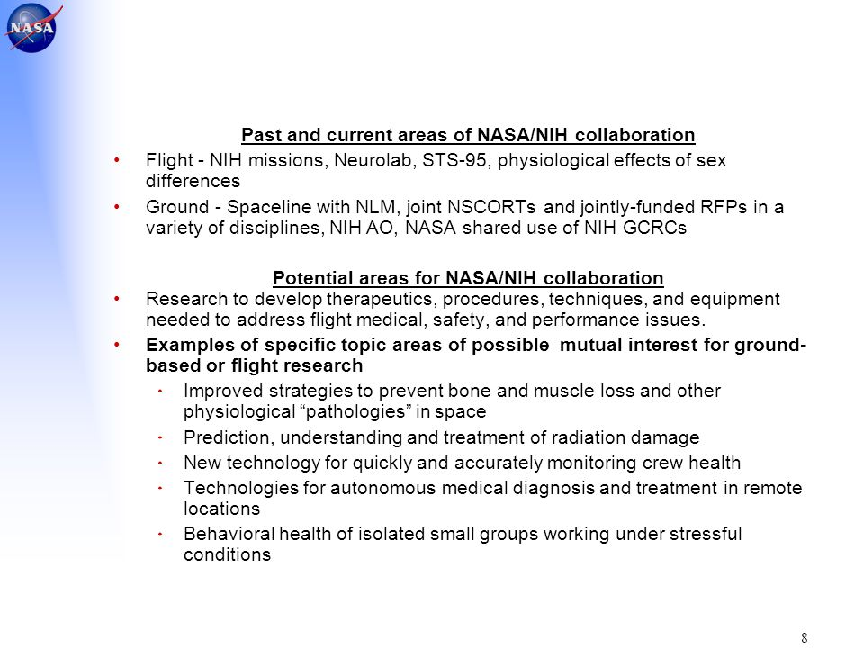 8 Past and current areas of NASA/NIH collaboration Flight - NIH missions, Neurolab, STS-95, physiological effects of sex differences Ground - Spacelin