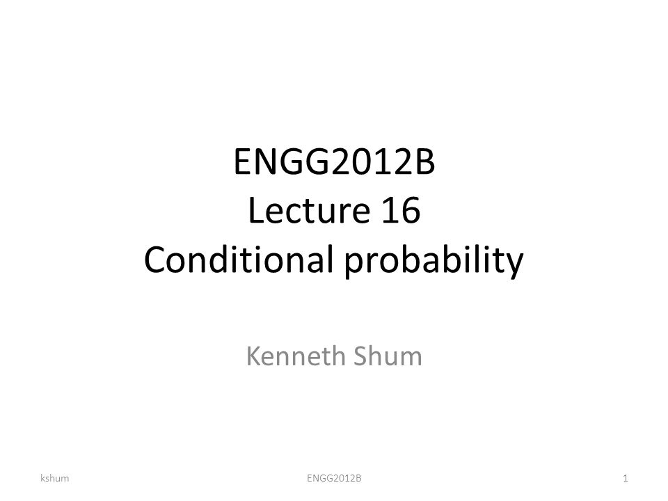 ENGG2012B Lecture 16 Conditional probability Kenneth Shum kshum1ENGG2012B