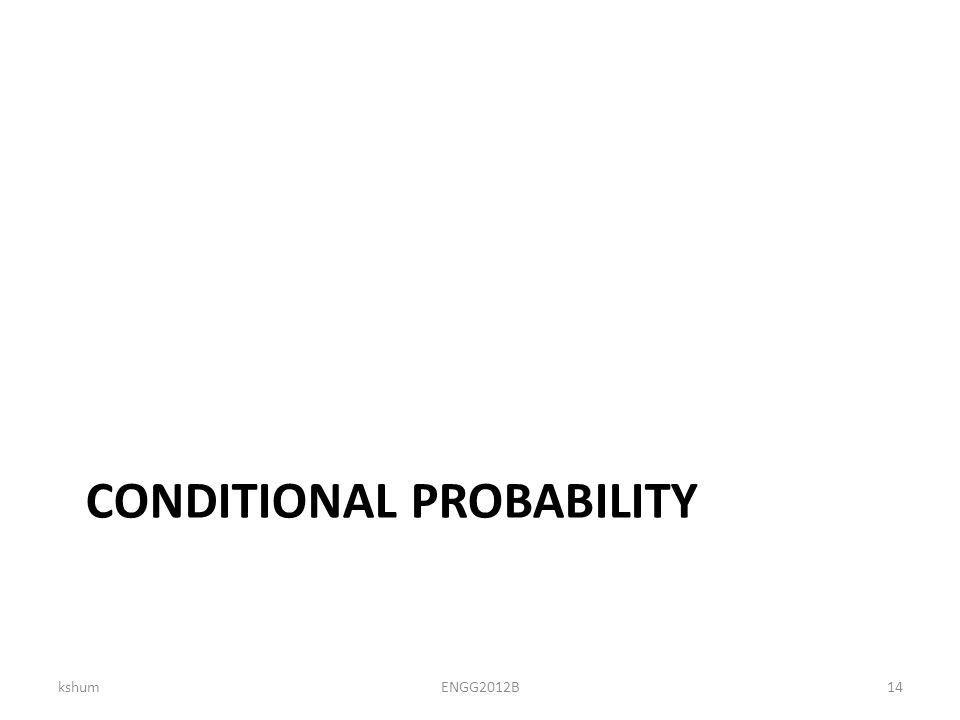 CONDITIONAL PROBABILITY kshumENGG2012B14