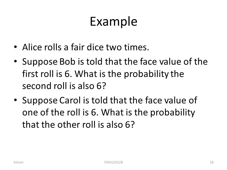 Example Alice rolls a fair dice two times.