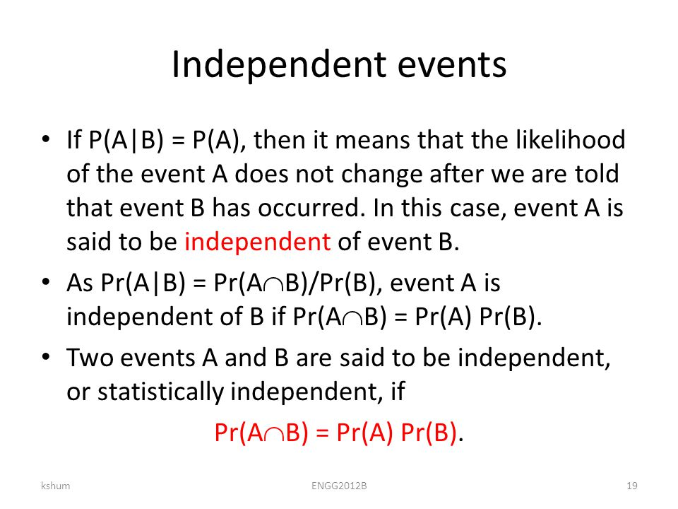 Independent events If P(A|B) = P(A), then it means that the likelihood of the event A does not change after we are told that event B has occurred.