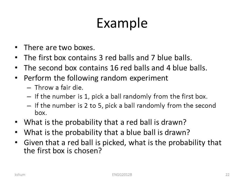Example There are two boxes. The first box contains 3 red balls and 7 blue balls.