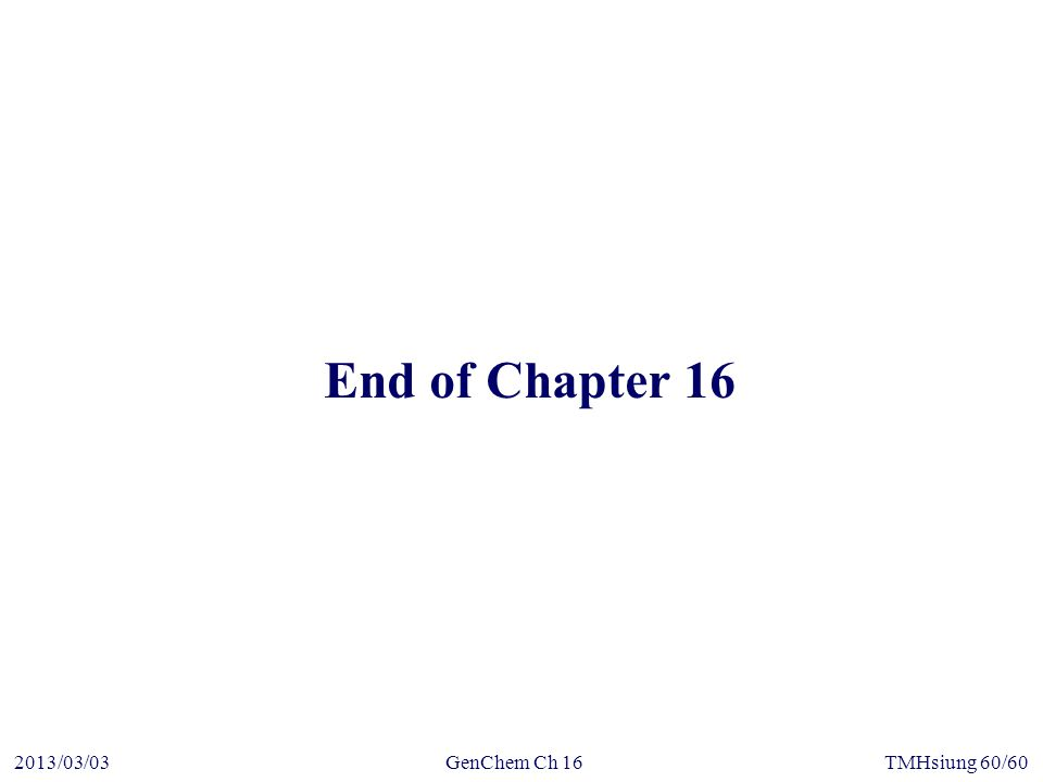 GenChem Ch 162013/03/03TMHsiung 60/60 End of Chapter 16