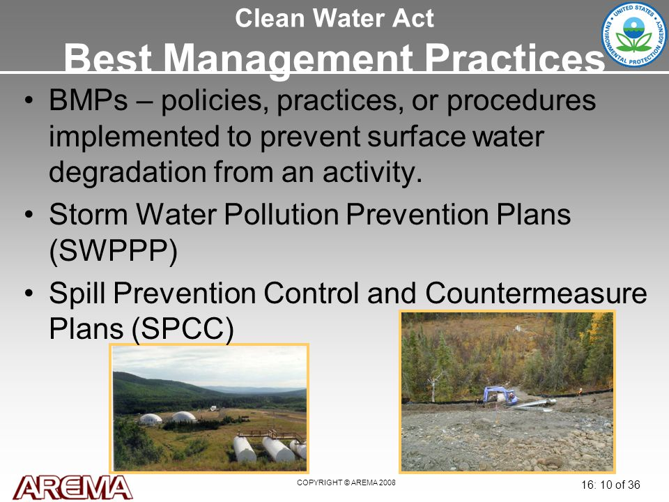 COPYRIGHT © AREMA 2008 16: 10 of 36 Clean Water Act Best Management Practices BMPs – policies, practices, or procedures implemented to prevent surface water degradation from an activity.