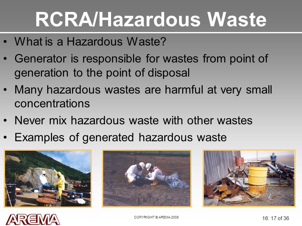 COPYRIGHT © AREMA 2008 16: 17 of 36 RCRA/Hazardous Waste What is a Hazardous Waste.