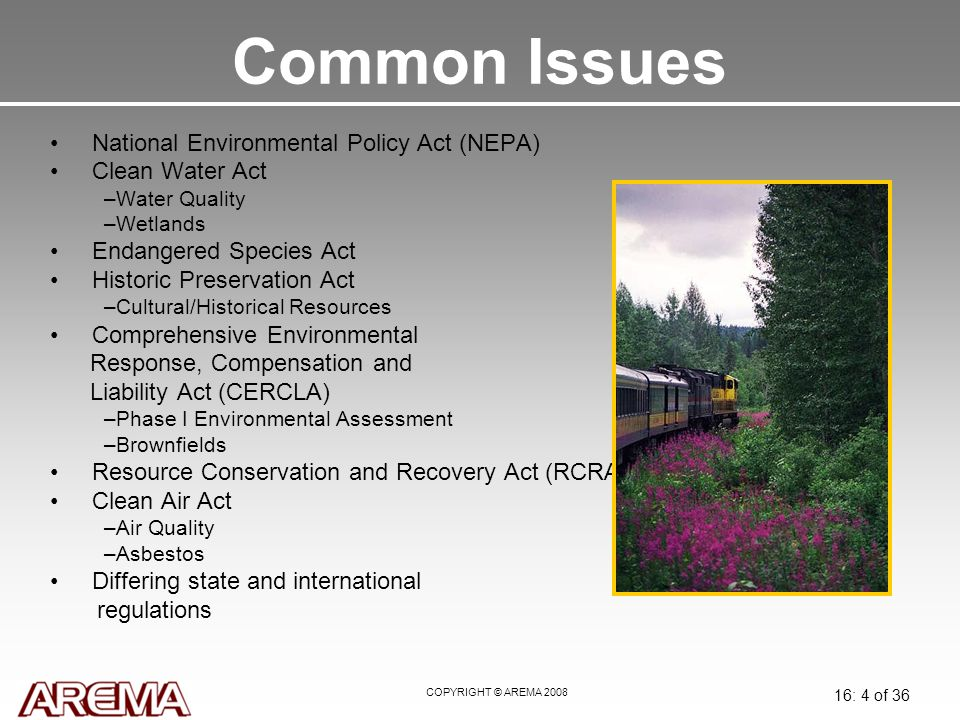 COPYRIGHT © AREMA 2008 16: 5 of 36 NEPA and Railroads Signed into law in 1970, establishing a National Policy for Protection of the Environment.