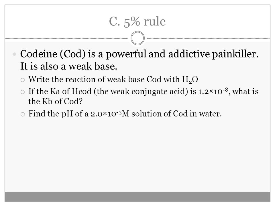 C. 5% rule Codeine (Cod) is a powerful and addictive painkiller.