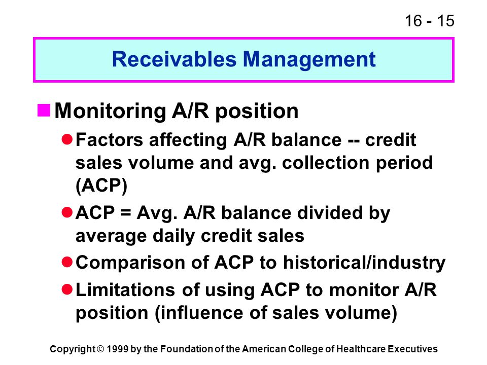 16 - 15 Copyright © 1999 by the Foundation of the American College of Healthcare Executives Receivables Management Monitoring A/R position Factors aff