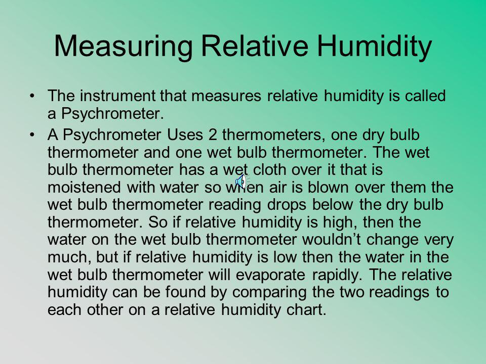 Measuring Relative Humidity The instrument that measures relative humidity is called a Psychrometer.