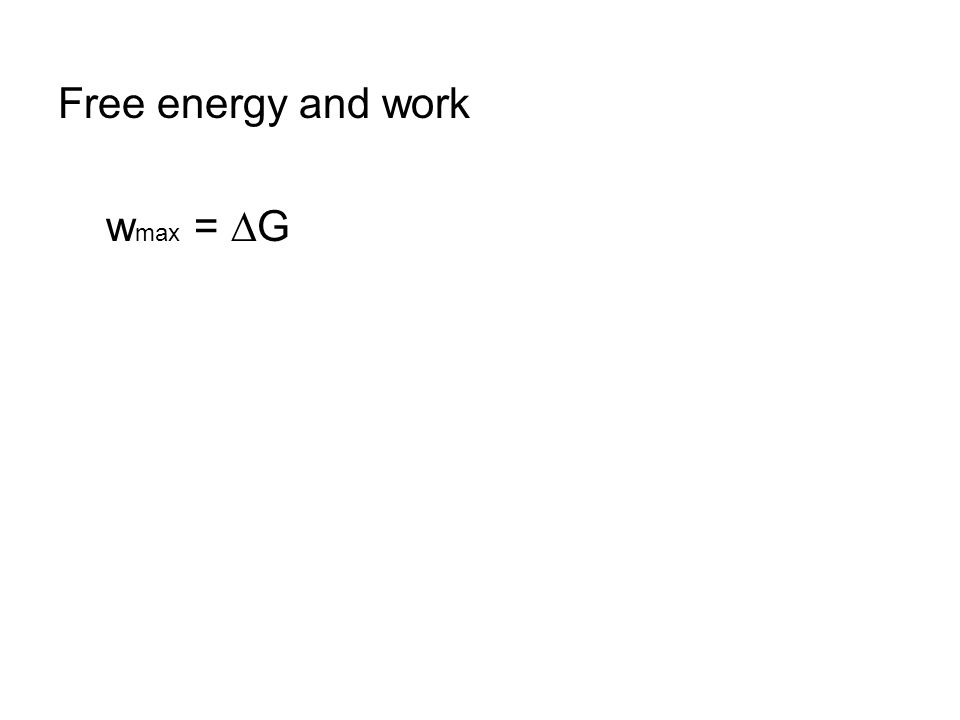 Free energy and work w max =  G