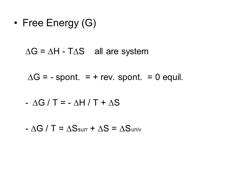 Free Energy (G)  G =  H - T  S all are system  G = - spont.