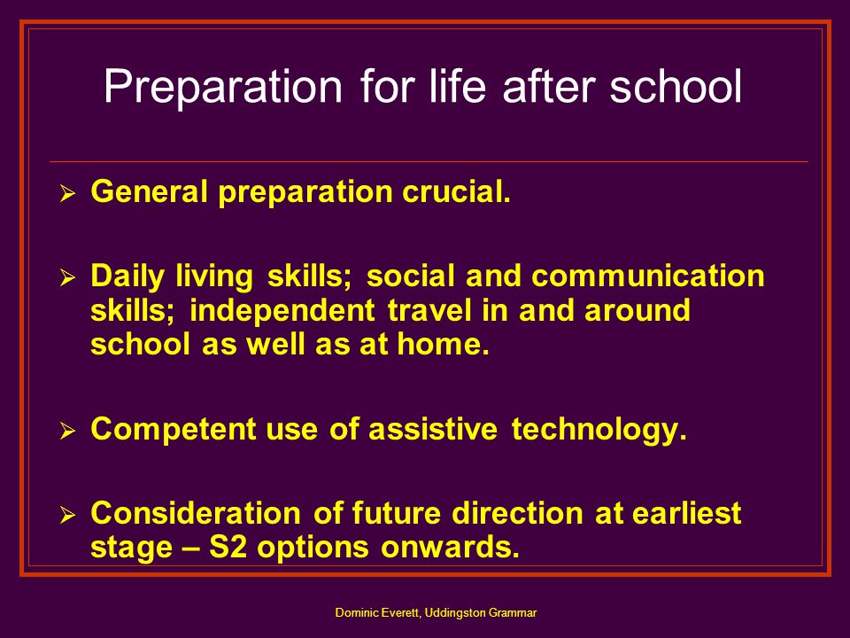 Dominic Everett, Uddingston Grammar Preparation for life after school  General preparation crucial.