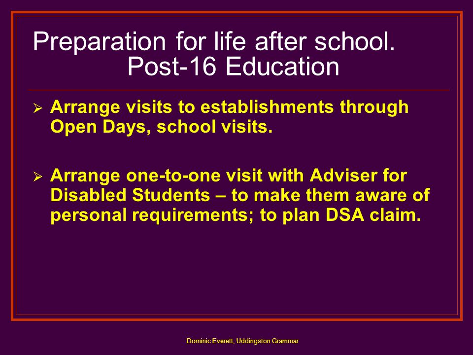 Dominic Everett, Uddingston Grammar Preparation for life after school. Post-16 Education  Arrange visits to establishments through Open Days, school
