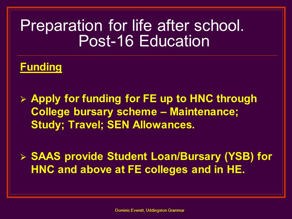 Dominic Everett, Uddingston Grammar Preparation for life after school. Post-16 Education Funding  Apply for funding for FE up to HNC through College
