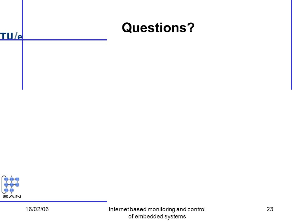 16/02/06Internet based monitoring and control of embedded systems 23 Questions?