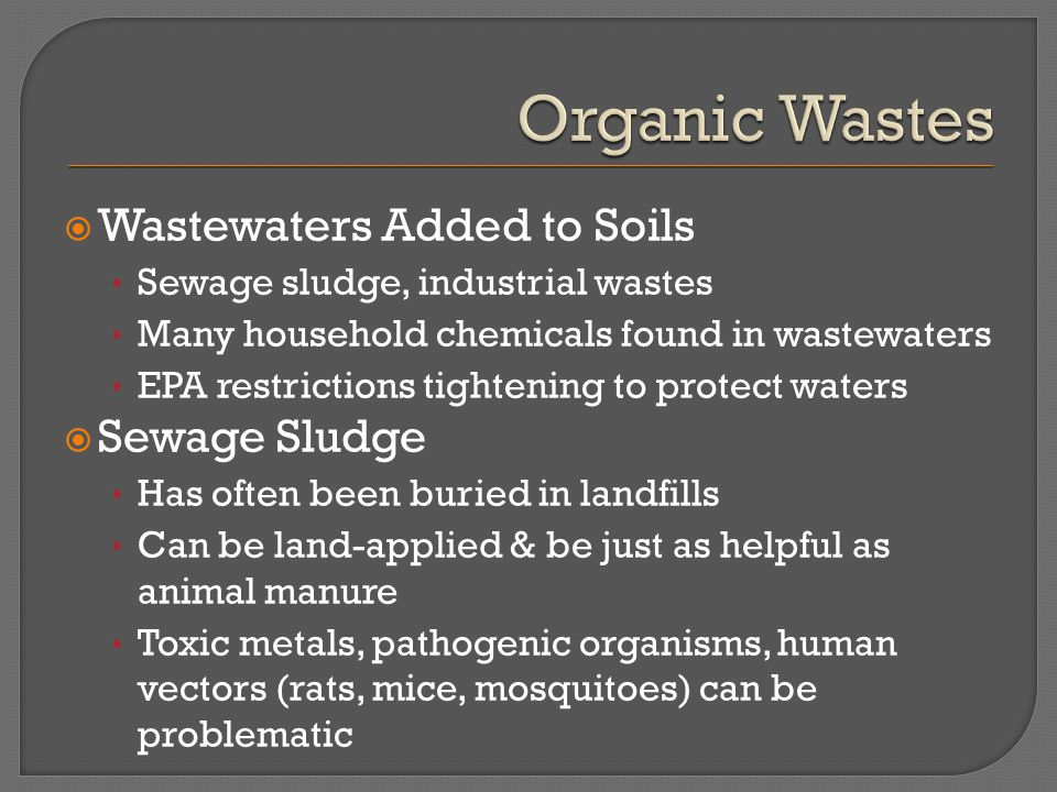  Wastewaters Added to Soils Sewage sludge, industrial wastes Many household chemicals found in wastewaters EPA restrictions tightening to protect wat