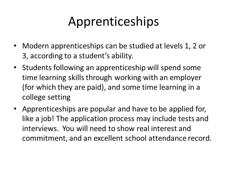 Apprenticeships Modern apprenticeships can be studied at levels 1, 2 or 3, according to a student's ability.