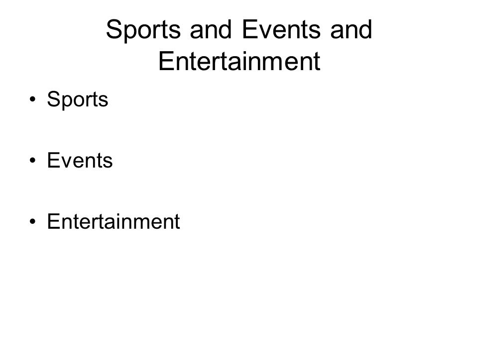 Sports and Events and Entertainment Sports Events Entertainment