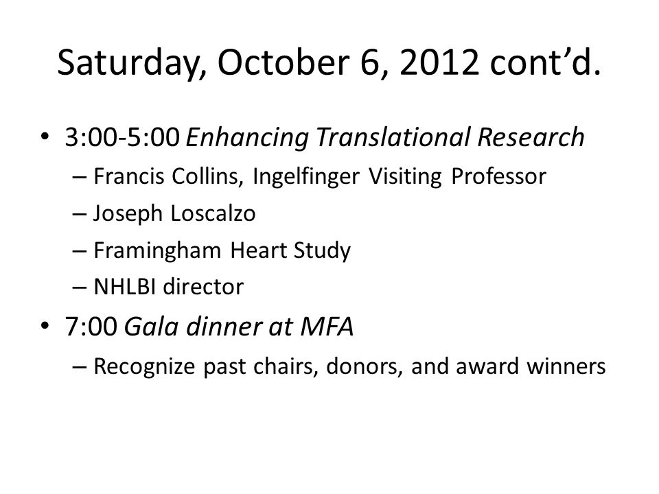 Saturday, October 6, 2012 cont'd. 3:00-5:00 Enhancing Translational Research – Francis Collins, Ingelfinger Visiting Professor – Joseph Loscalzo – Fra