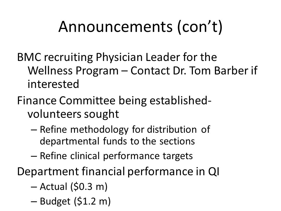 Announcements (con't) BMC recruiting Physician Leader for the Wellness Program – Contact Dr. Tom Barber if interested Finance Committee being establis