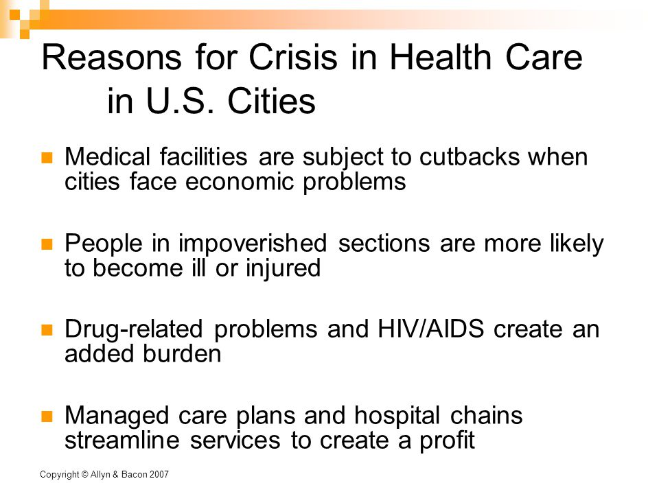 Copyright © Allyn & Bacon 2007 Reasons for Crisis in Health Care in U.S.