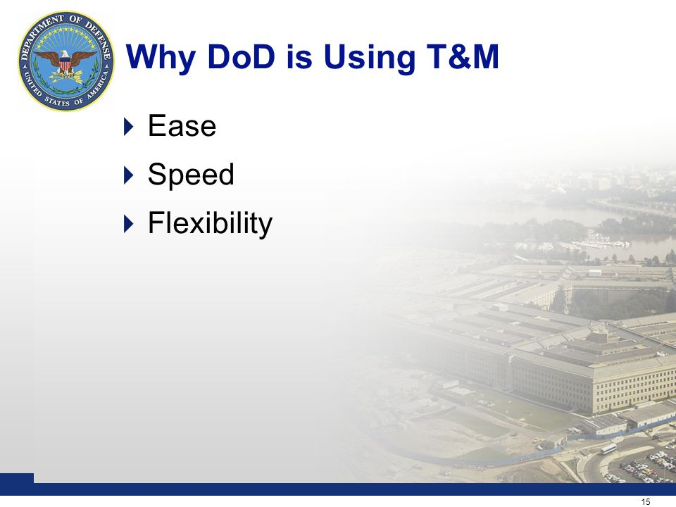 15 Why DoD is Using T&M  Ease  Speed  Flexibility