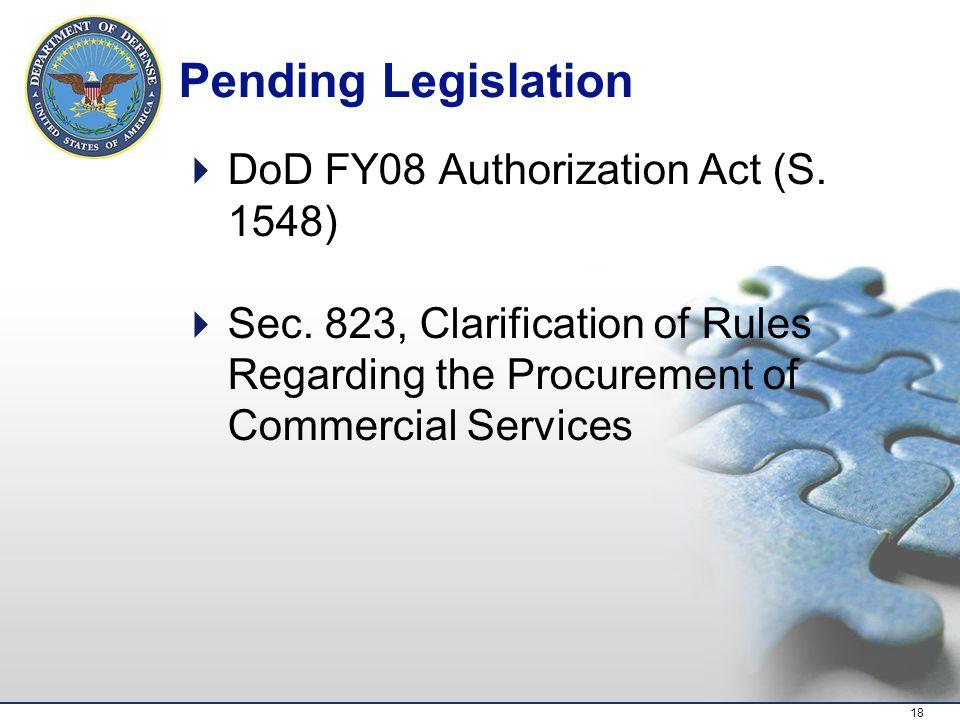 18 Pending Legislation  DoD FY08 Authorization Act (S.
