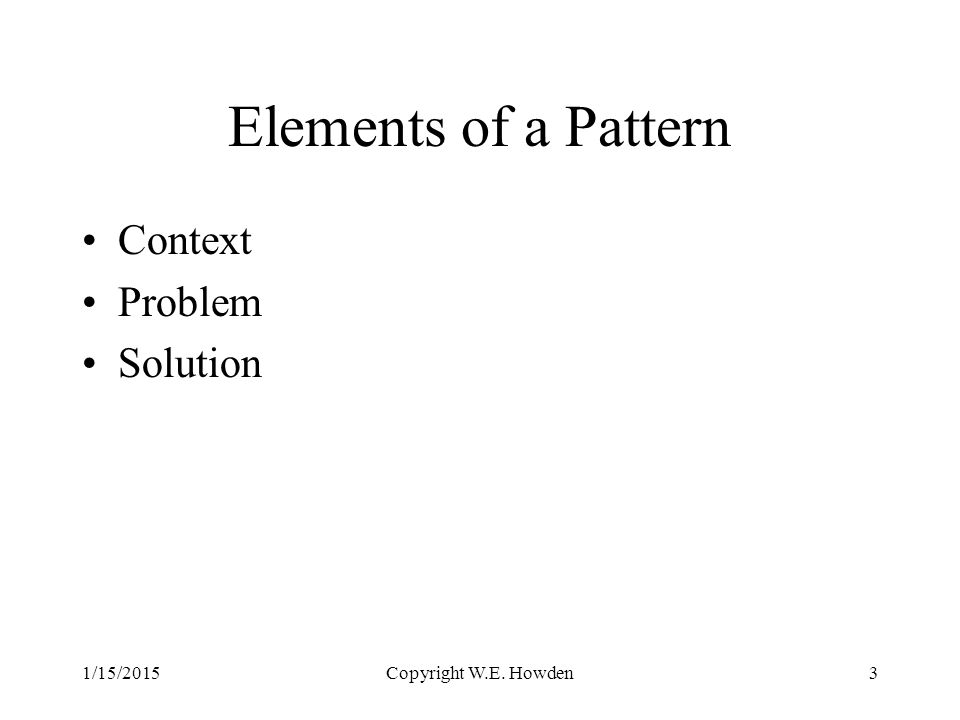 Elements of a Pattern Context Problem Solution 1/15/2015Copyright W.E. Howden3