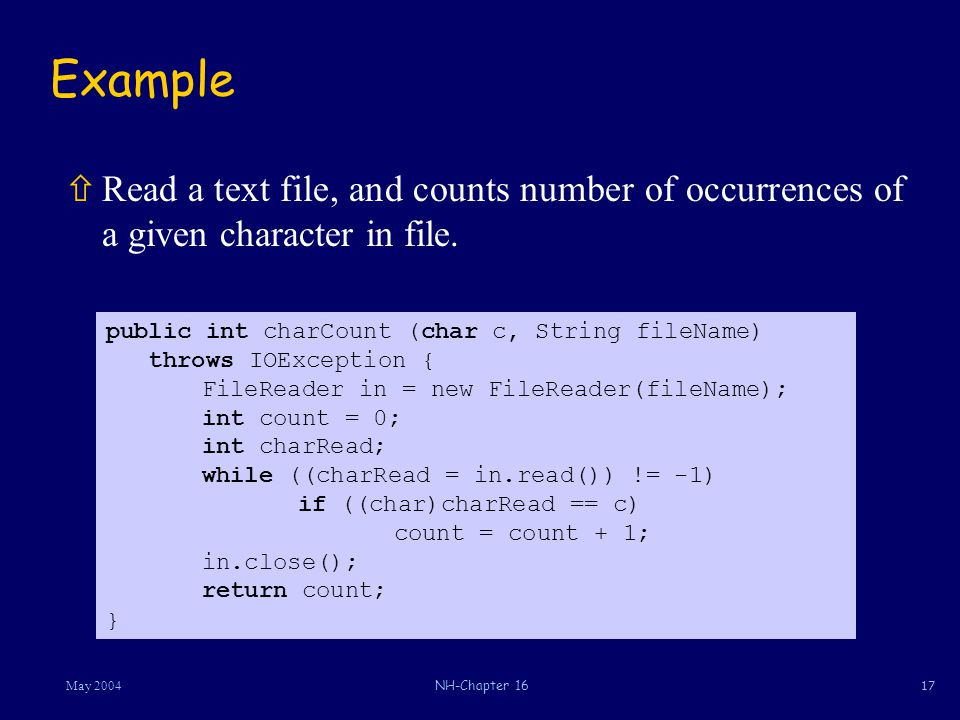 17May 2004NH-Chapter 16 Example ñRead a text file, and counts number of occurrences of a given character in file.