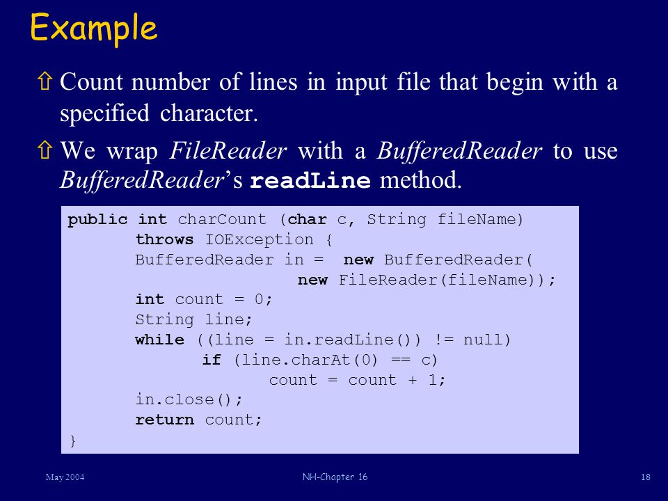 18May 2004NH-Chapter 16 Example ñCount number of lines in input file that begin with a specified character.