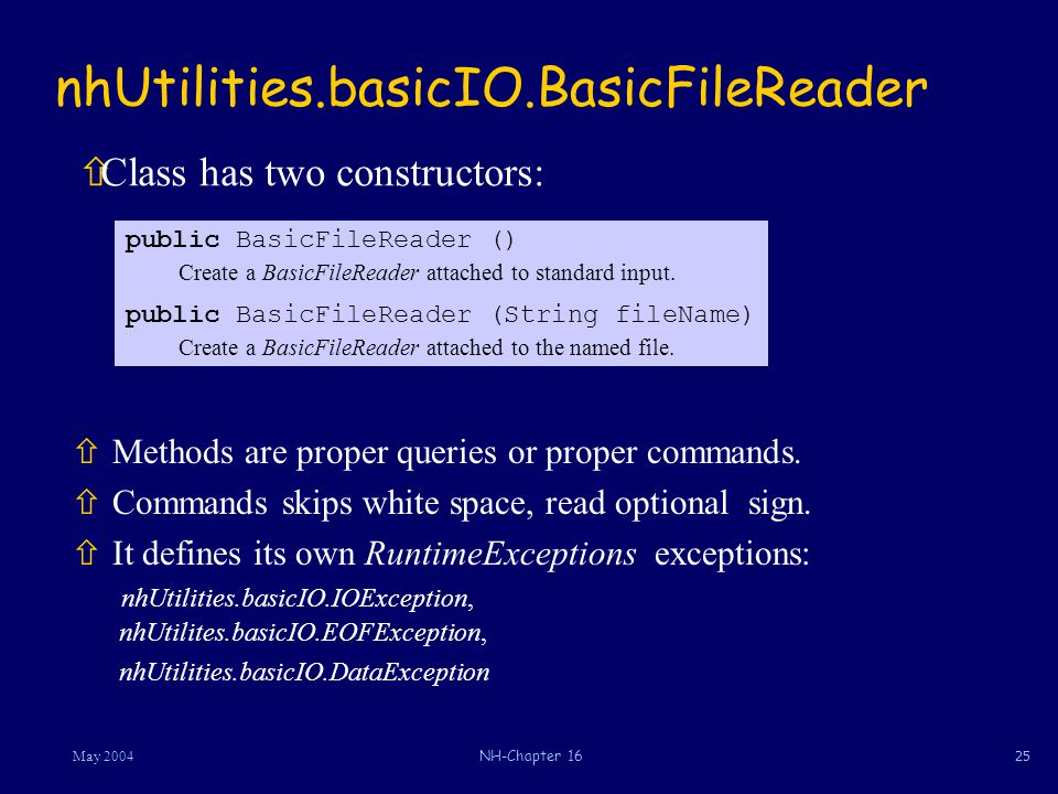 25May 2004NH-Chapter 16 nhUtilities.basicIO.BasicFileReader ñMethods are proper queries or proper commands.