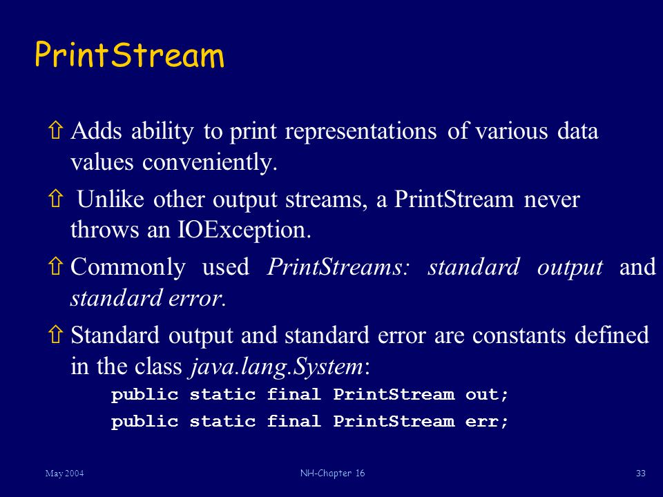 33May 2004NH-Chapter 16 PrintStream ñAdds ability to print representations of various data values conveniently.