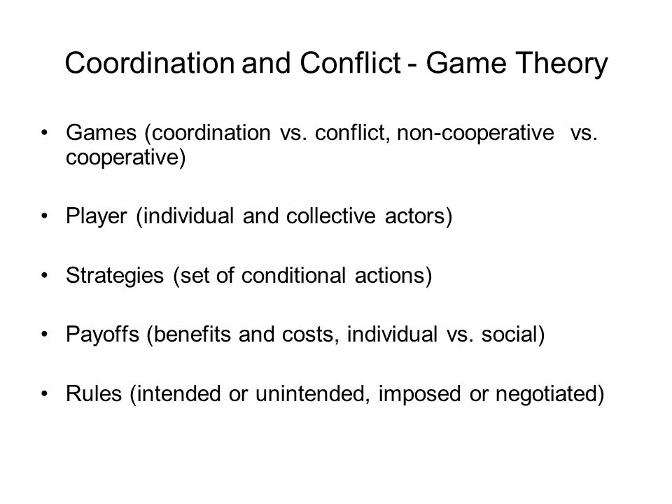 Assumptions in Games Theory Player Results (Payoffs) Actions Rules Environment Third player (Referee)