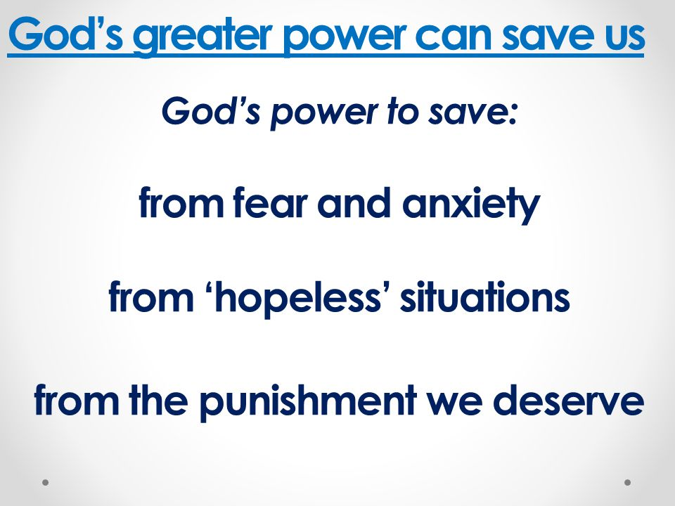 'Believe in the Lord Jesus, and you will be saved' God's greater power can save us