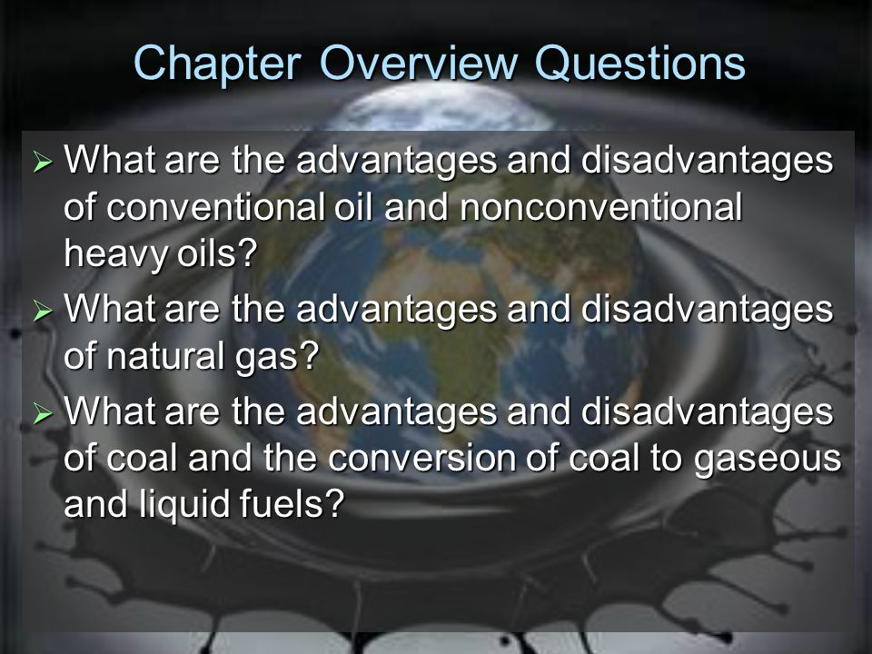 Chapter Overview Questions  What are the advantages and disadvantages of conventional oil and nonconventional heavy oils.