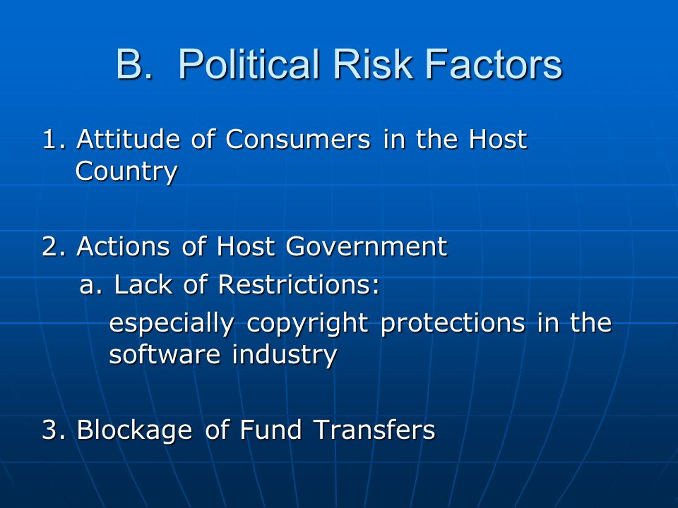 B. Political Risk Factors 1. Attitude of Consumers in the Host Country 2. Actions of Host Government a. Lack of Restrictions: a. Lack of Restrictions: