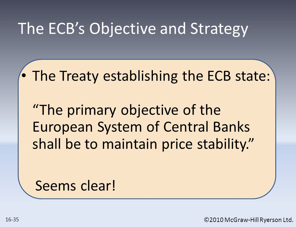 """©2010 McGraw-Hill Ryerson Ltd. The ECB's Objective and Strategy The Treaty establishing the ECB state: """"The primary objective of the European System o"""