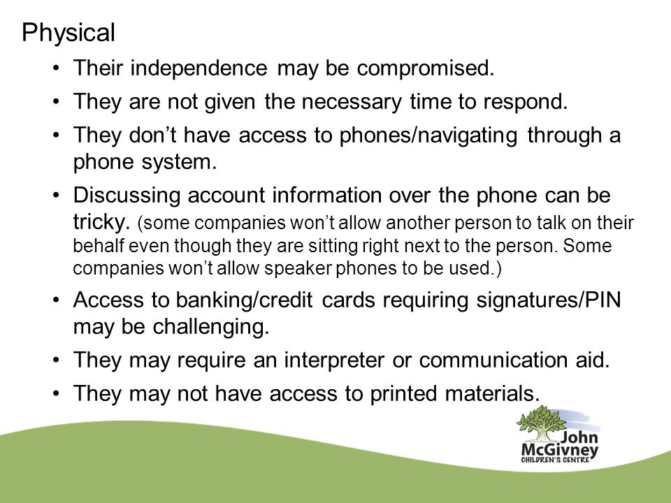 Physical Their independence may be compromised. They are not given the necessary time to respond. They don't have access to phones/navigating through