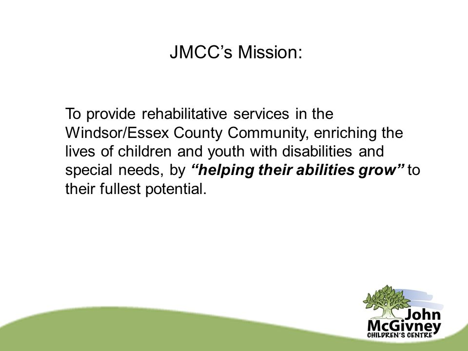 JMCC's Mission: To provide rehabilitative services in the Windsor/Essex County Community, enriching the lives of children and youth with disabilities
