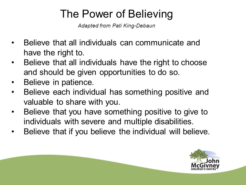 The Power of Believing Adapted from Pati King-Debaun Believe that all individuals can communicate and have the right to.