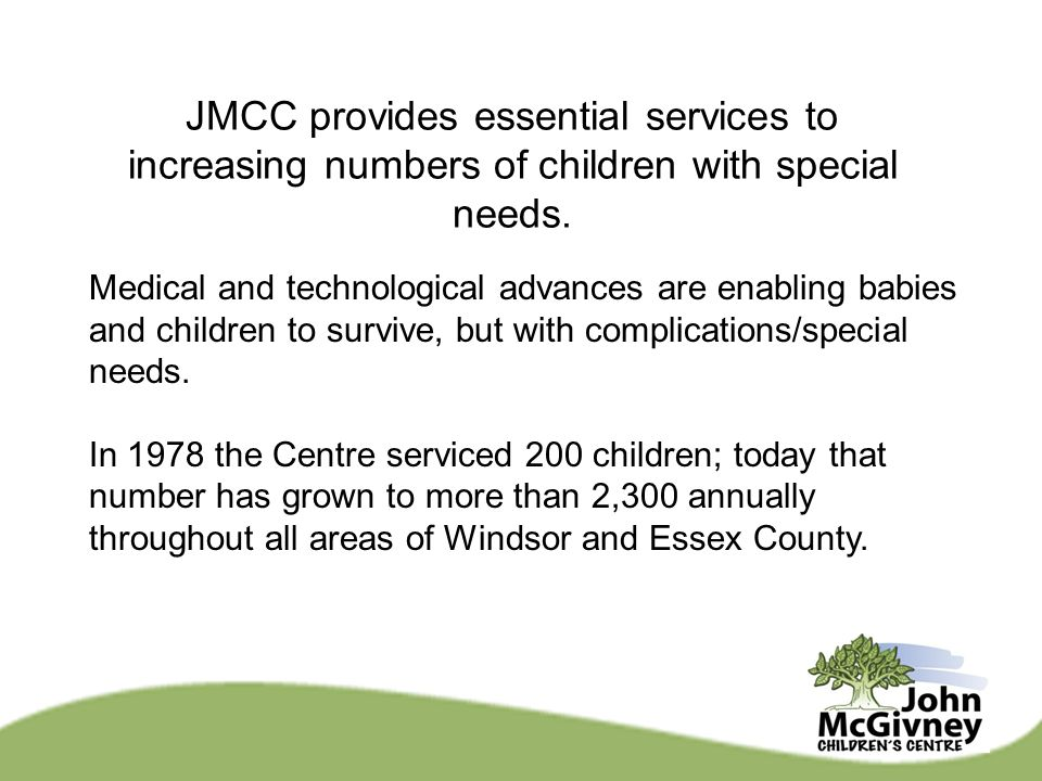 JMCC provides essential services to increasing numbers of children with special needs. Medical and technological advances are enabling babies and chil