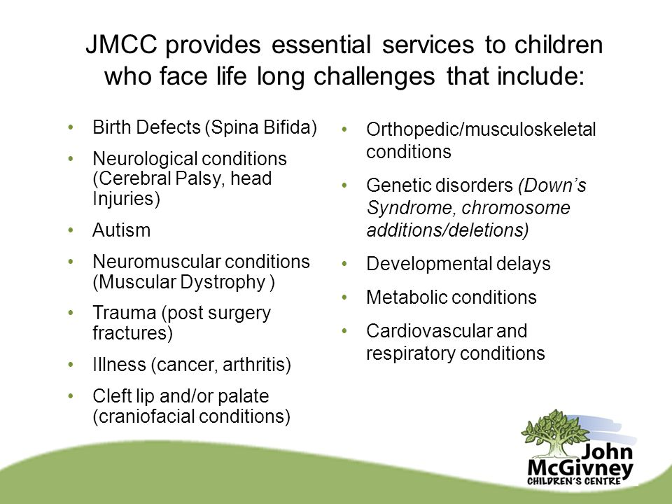 JMCC provides essential services to children who face life long challenges that include: Birth Defects (Spina Bifida) Neurological conditions (Cerebra