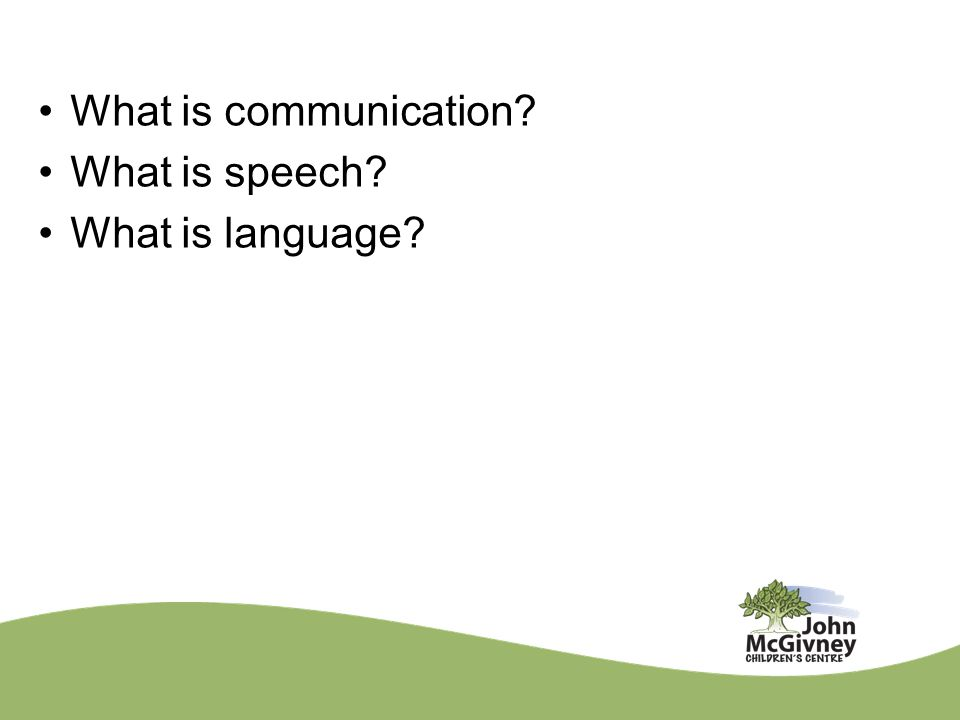 What is communication? What is speech? What is language?