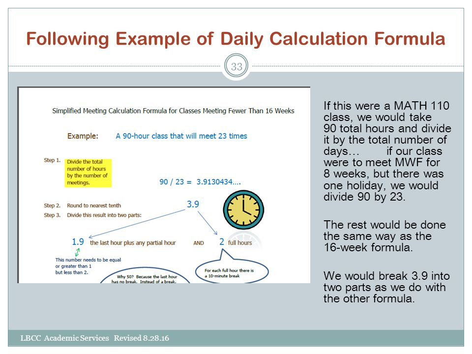 Following Example of Daily Calculation Formula LBCC Academic Services Revised 8.28.16 33 If this were a MATH 110 class, we would take 90 total hours a