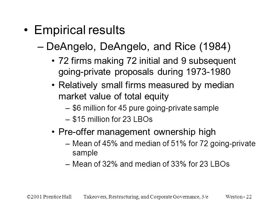 ©2001 Prentice Hall Takeovers, Restructuring, and Corporate Governance, 3/e Weston - 22 Empirical results –DeAngelo, DeAngelo, and Rice (1984) 72 firm